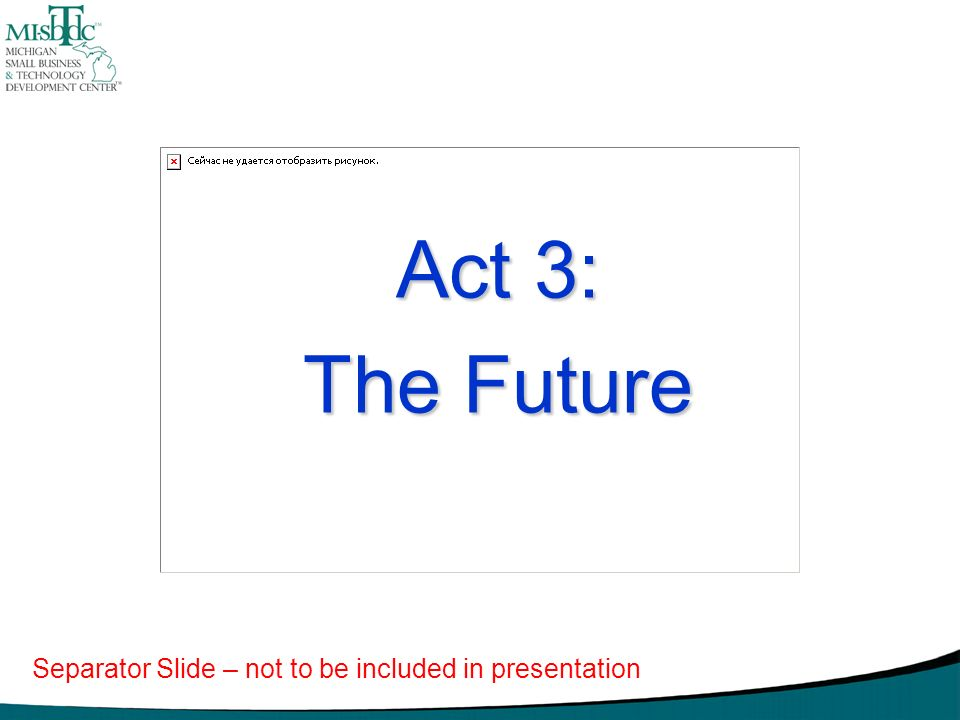 Act 3: The Future Separator Slide – not to be included in presentation