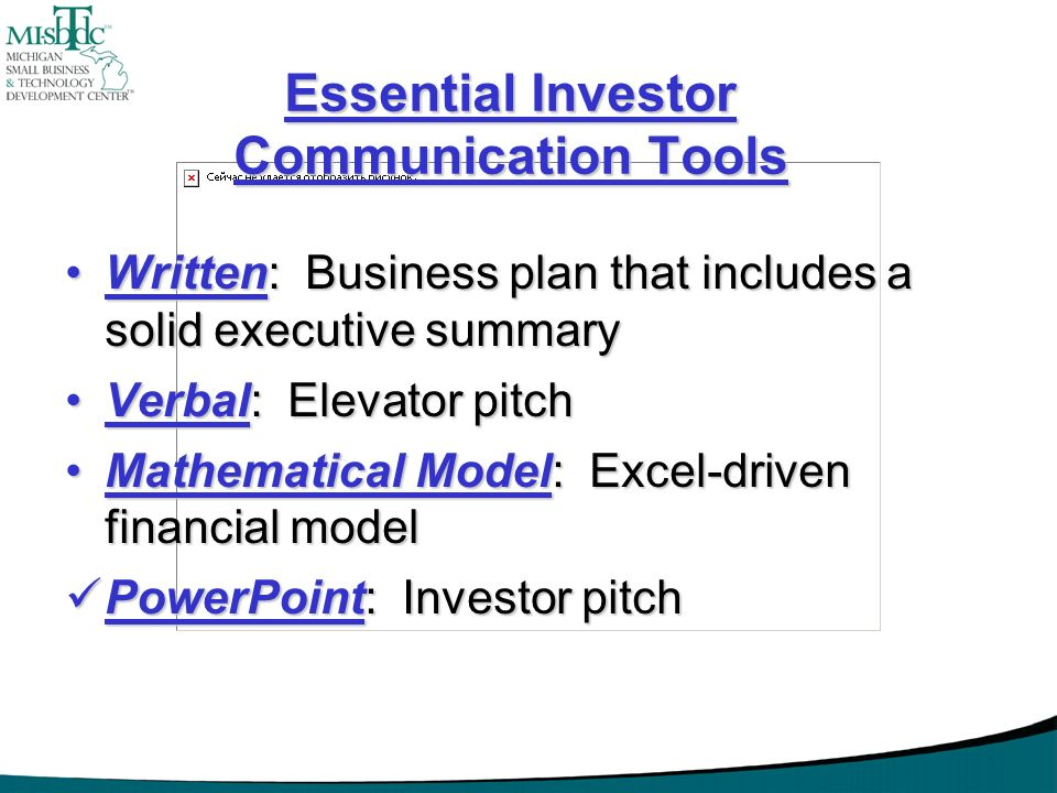 Essential Investor Communication Tools Written: Business plan that includes a solid executive summaryWritten: Business plan that includes a solid exec