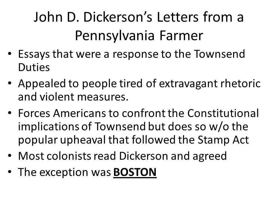 John D. Dickersons Letters from a Pennsylvania Farmer Essays that were a response to the Townsend Duties Appealed to people tired of extravagant rheto
