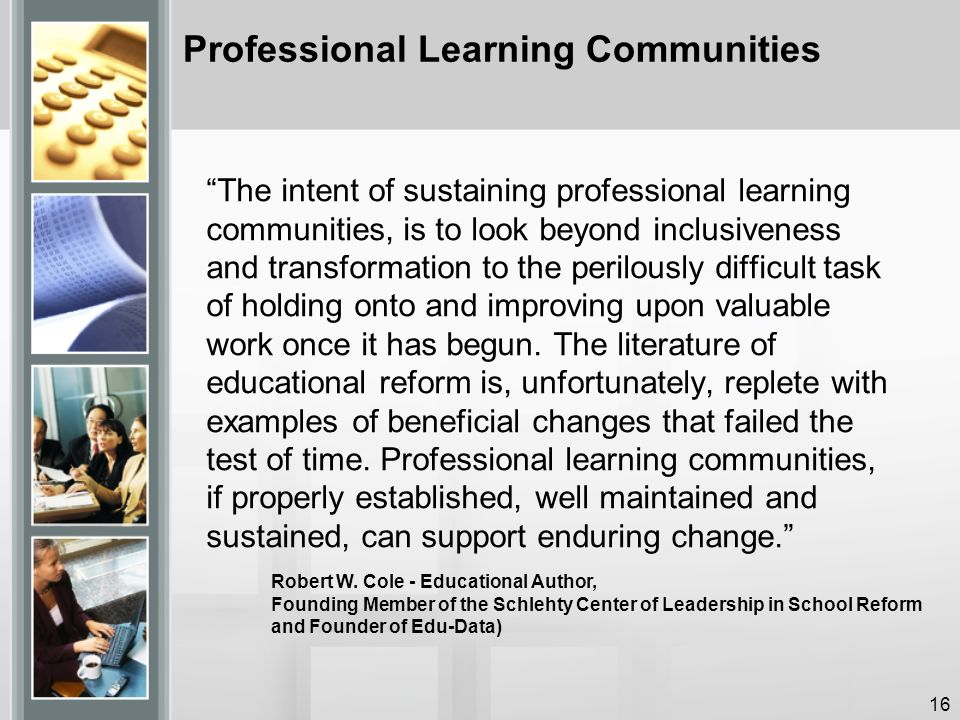 The intent of sustaining professional learning communities, is to look beyond inclusiveness and transformation to the perilously difficult task of holding onto and improving upon valuable work once it has begun.