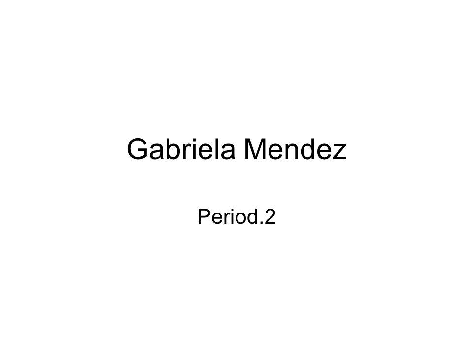Gabriela Mendez Period.2