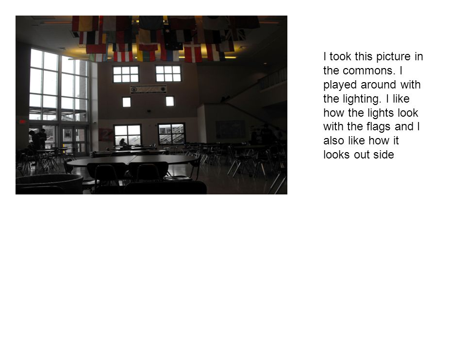 I took this picture in the commons.I played around with the lighting.