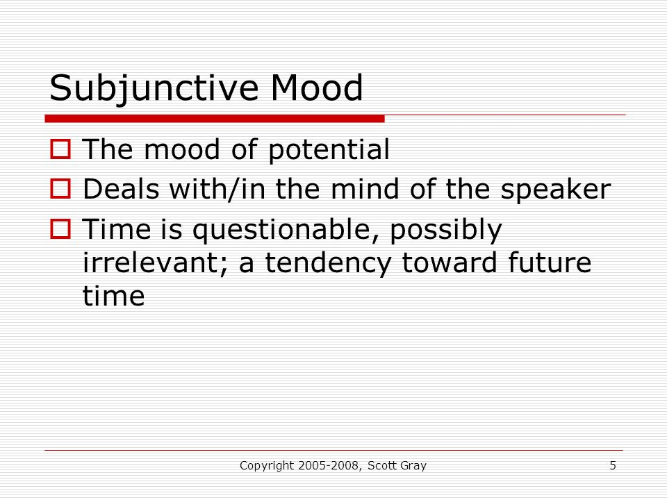 Copyright 2005-2008, Scott Gray6 Optative Mood of remote possibility While the subjunctive has an anticipation of realization the optative has no anticipation of realization, but it is still conceivable Used to express a wish or desire 1 Thess 3:11-12