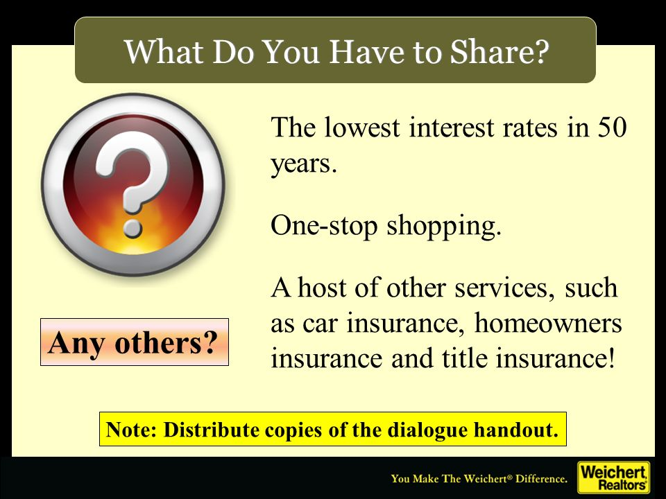 What Do You Have to Share? The lowest interest rates in 50 years. One-stop shopping. A host of other services, such as car insurance, homeowners insur