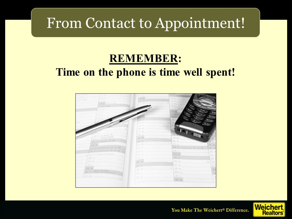 From Contact to Appointment! REMEMBER: Time on the phone is time well spent!