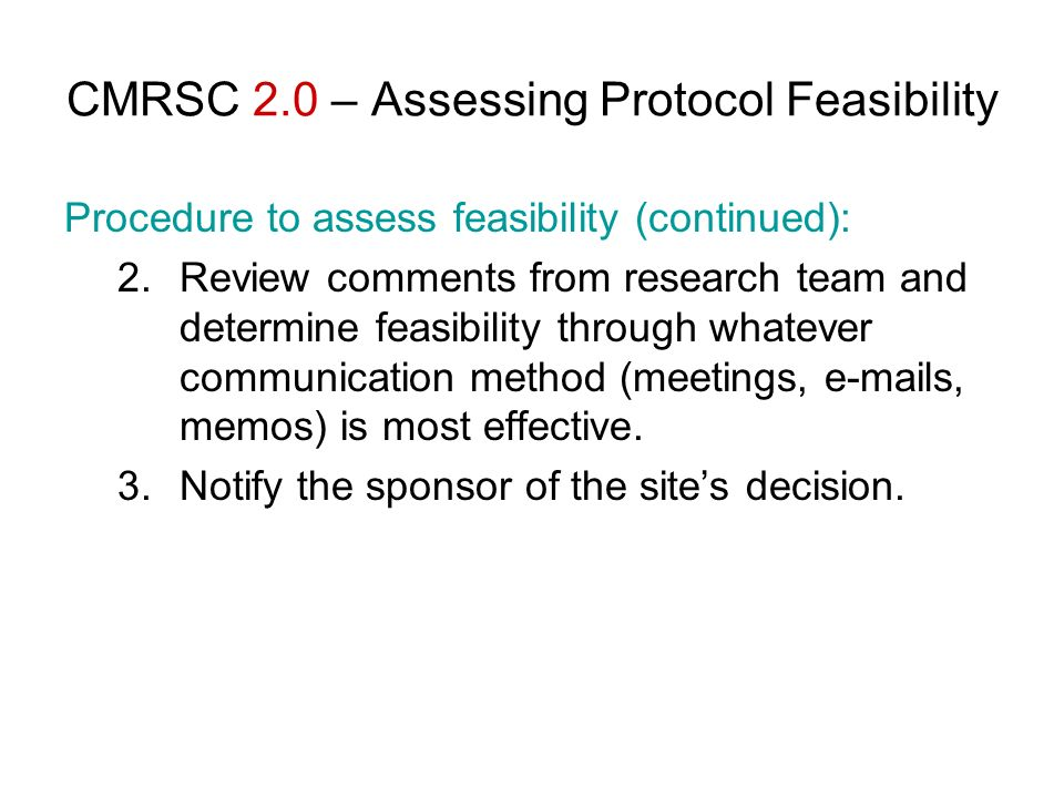 CMRSC 2.0 – Assessing Protocol Feasibility Procedure to assess feasibility (continued): 2.Review comments from research team and determine feasibility