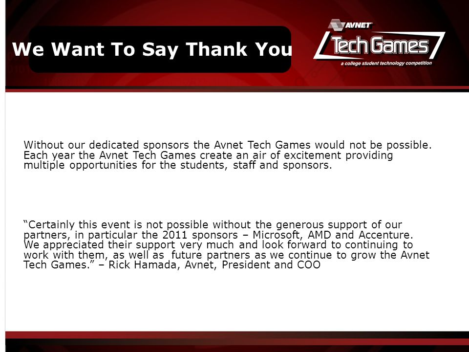 5/18/10 Virtual Games – Spring and Fall Without our dedicated sponsors the Avnet Tech Games would not be possible.