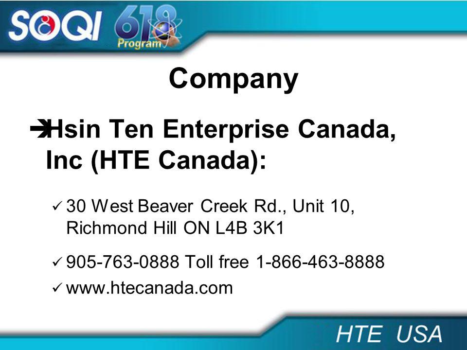 Company Hsin Ten Enterprise Canada, Inc (HTE Canada): 30 West Beaver Creek Rd., Unit 10, Richmond Hill ON L4B 3K1 905-763-0888 Toll free 1-866-463-888