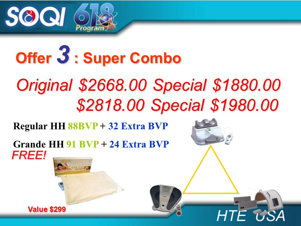 Offer 3 : Super Combo Original $2668.00 Special $1880.00 $2818.00 Special $1980.00 Regular HH 88BVP + 32 Extra BVP Grande HH 91 BVP + 24 Extra BVP Val