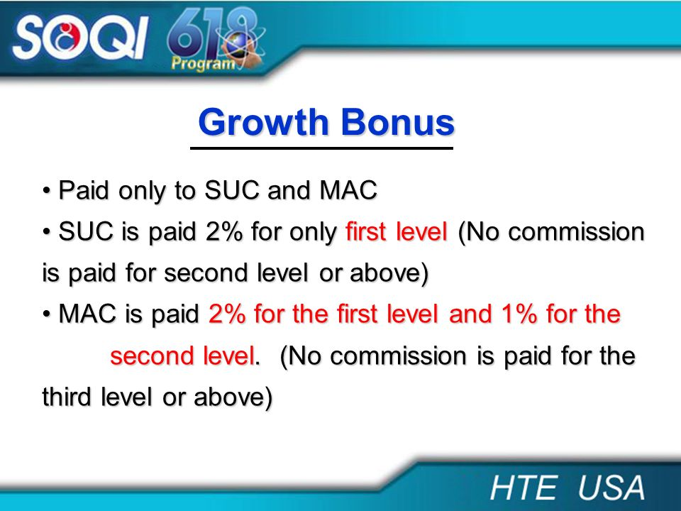 Growth Bonus Paid only to SUC and MAC Paid only to SUC and MAC SUC is paid 2% for only first level (No commission is paid for second level or above) S