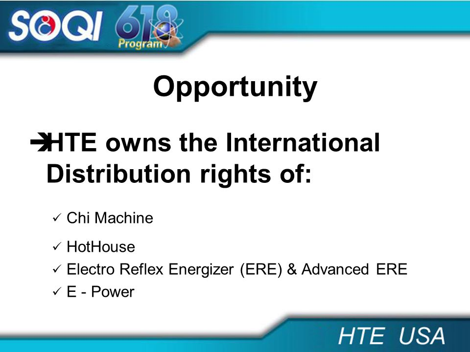 Opportunity HTE owns the International Distribution rights of: Chi Machine HotHouse Electro Reflex Energizer (ERE) & Advanced ERE E - Power