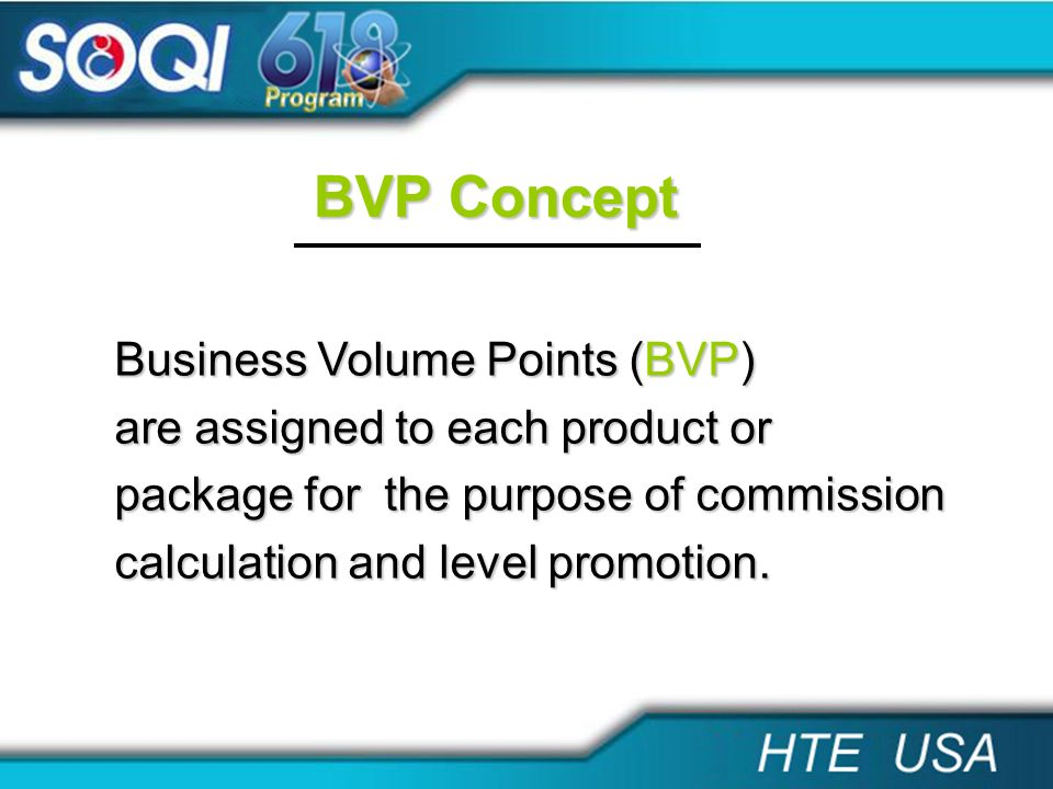 Extra BVP Concept Extra Business Volume Points (Extra BVP) are assigned to each product or package for the purpose of calculation due to level promotion.