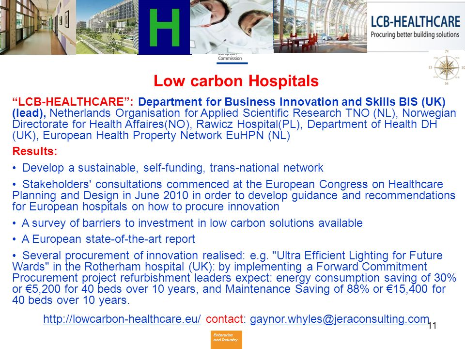 Enterprise and Industry 11 Low carbon Hospitals LCB-HEALTHCARE: Department for Business Innovation and Skills BIS (UK) (lead), Netherlands Organisatio