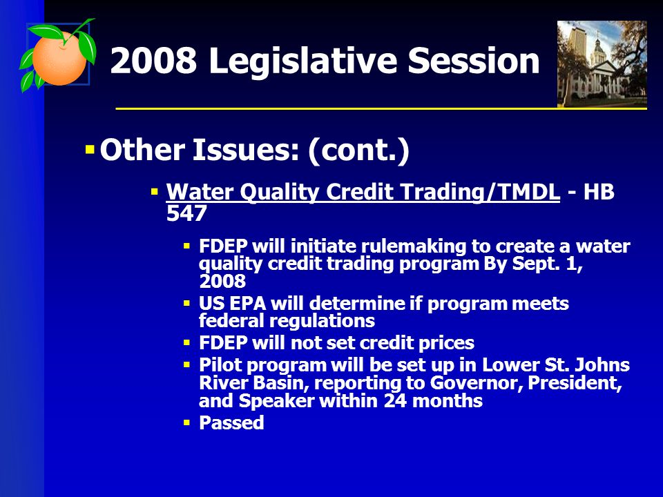 2008 Legislative Session Other Issues: (cont.) Water Quality Credit Trading/TMDL - HB 547 FDEP will initiate rulemaking to create a water quality credit trading program By Sept.