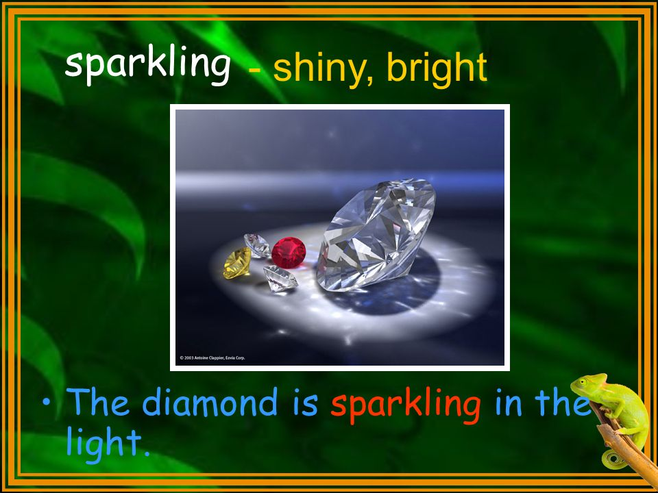 sparkling The diamond is sparkling in the light. - shiny, bright