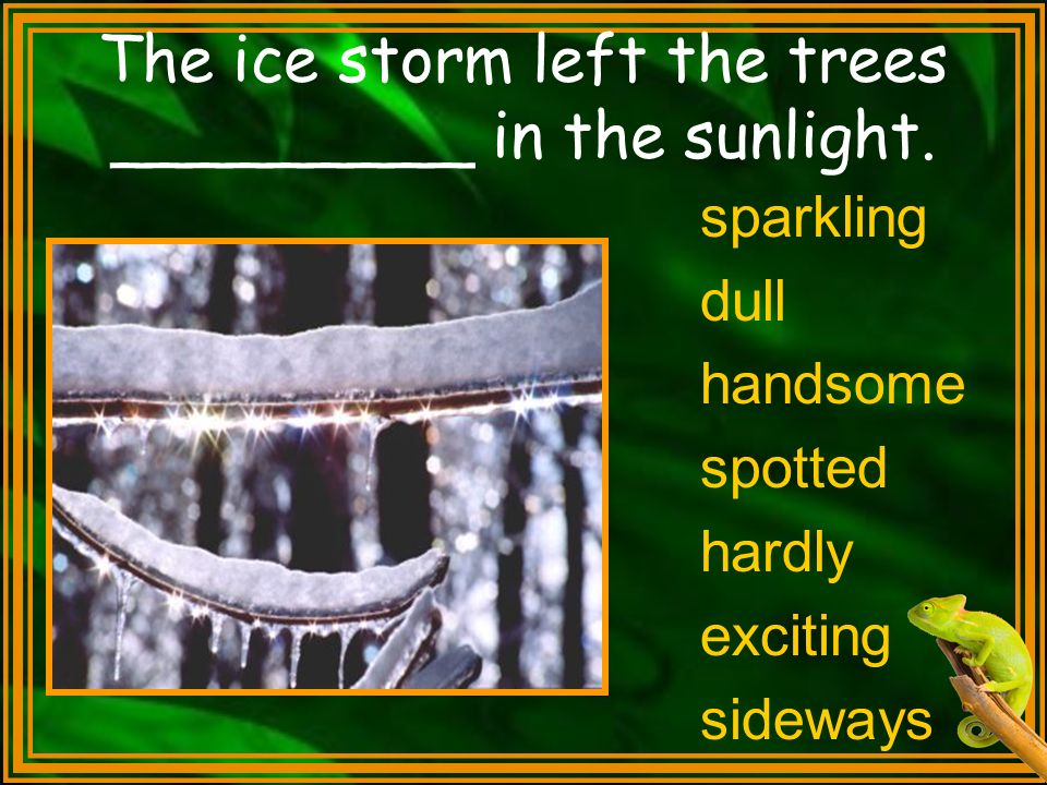 The ice storm left the trees _________ in the sunlight. sparkling dull handsome spotted hardly exciting sideways