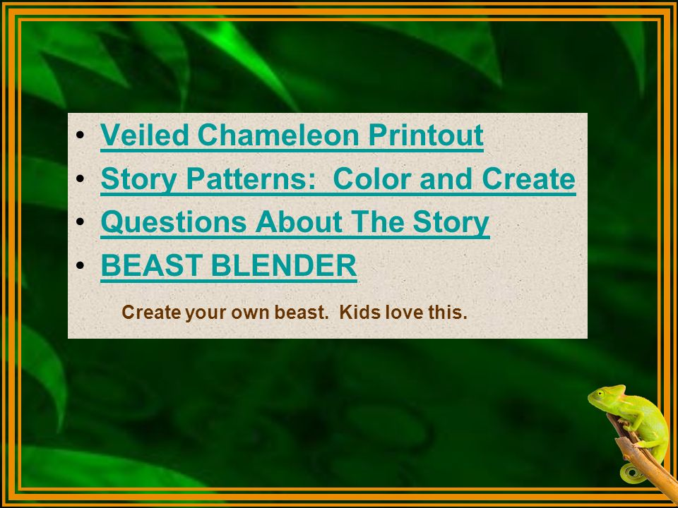 Veiled Chameleon Printout Story Patterns: Color and Create Questions About The Story BEAST BLENDER Create your own beast. Kids love this.