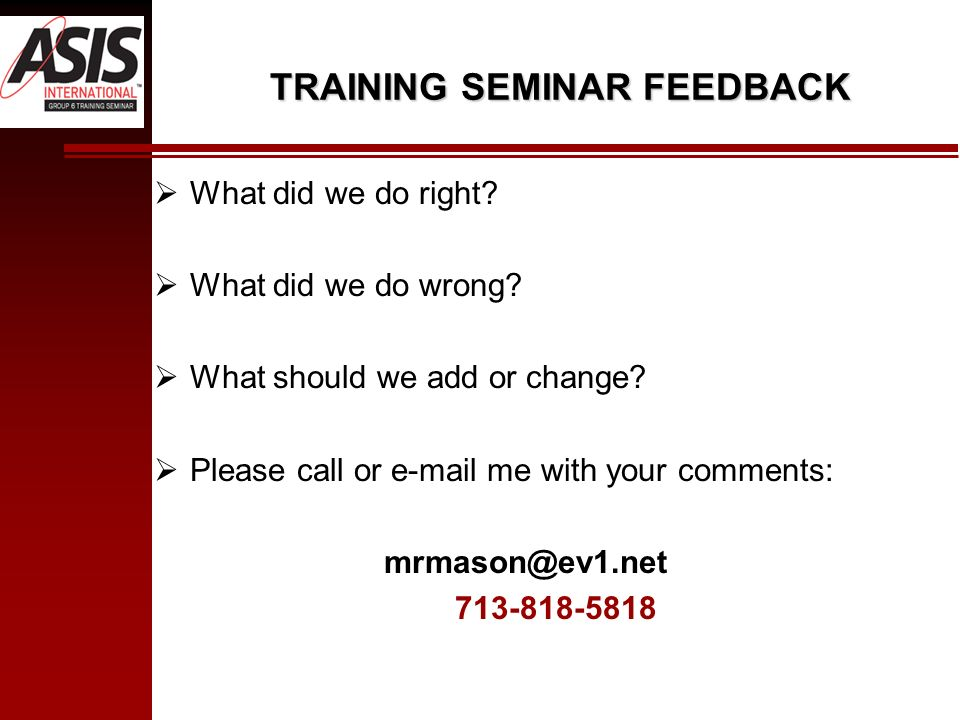 TRAINING SEMINAR FEEDBACK What did we do right. What did we do wrong.