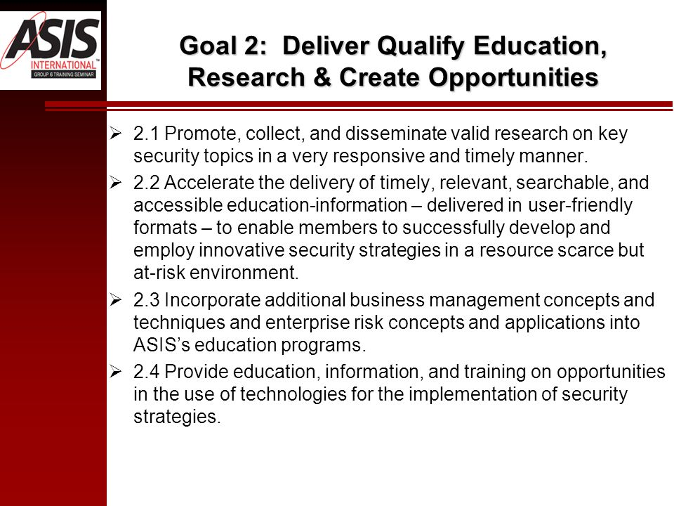 Goal 2: Deliver Qualify Education, Research & Create Opportunities 2.1 Promote, collect, and disseminate valid research on key security topics in a very responsive and timely manner.