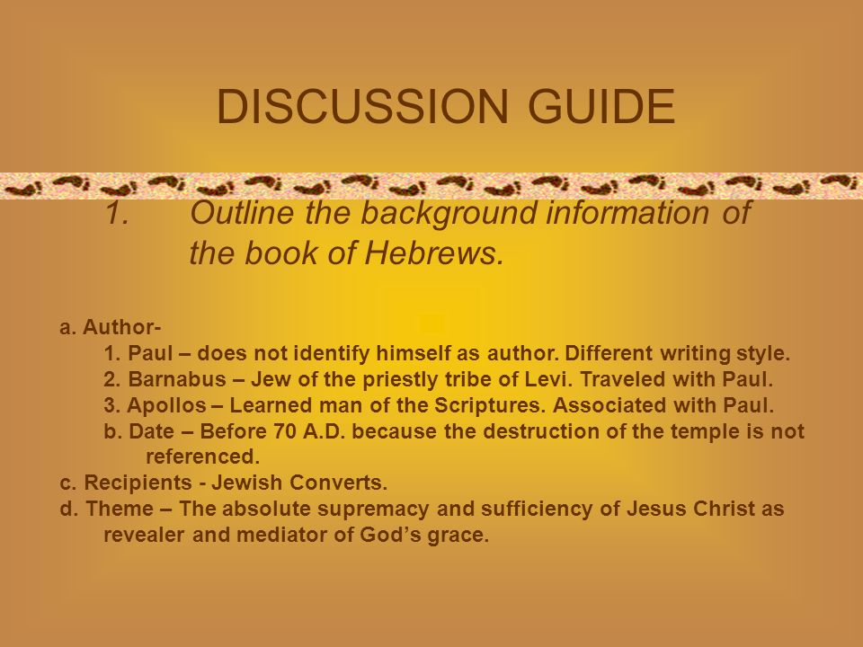 DISCUSSION GUIDE 1.Outline the background information of the book of Hebrews.
