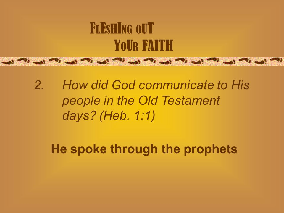 F L E S H I NG O U T Y O U R FAITH 2.How did God communicate to His people in the Old Testament days.