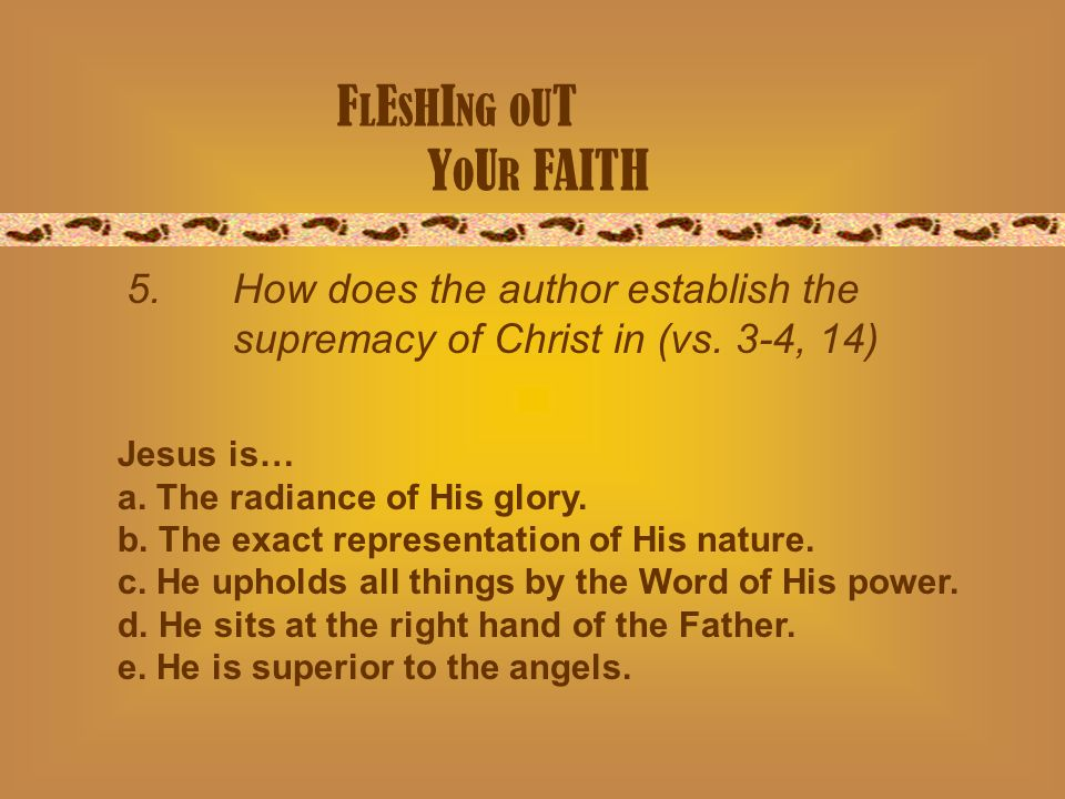 F L E S H I NG O U T Y O U R FAITH 5.How does the author establish the supremacy of Christ in (vs.