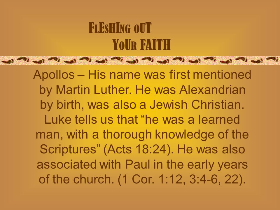 F L E S H I NG O U T Y O U R FAITH Apollos – His name was first mentioned by Martin Luther.