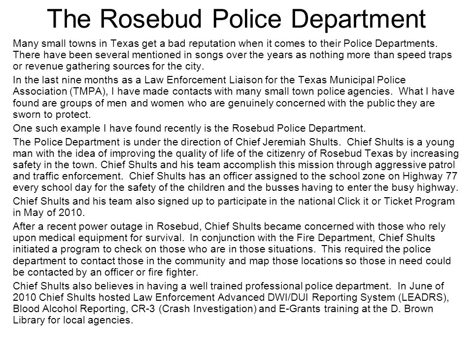 The Rosebud Police Department Many small towns in Texas get a bad reputation when it comes to their Police Departments. There have been several mentio