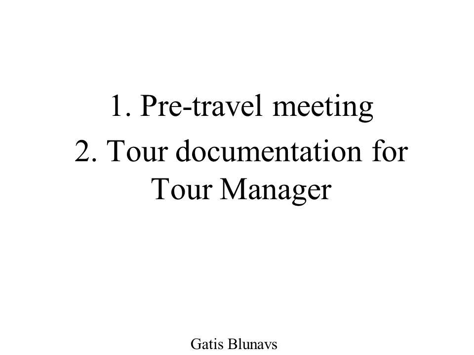1. Pre-travel meeting 2. Tour documentation for Tour Manager Gatis Blunavs