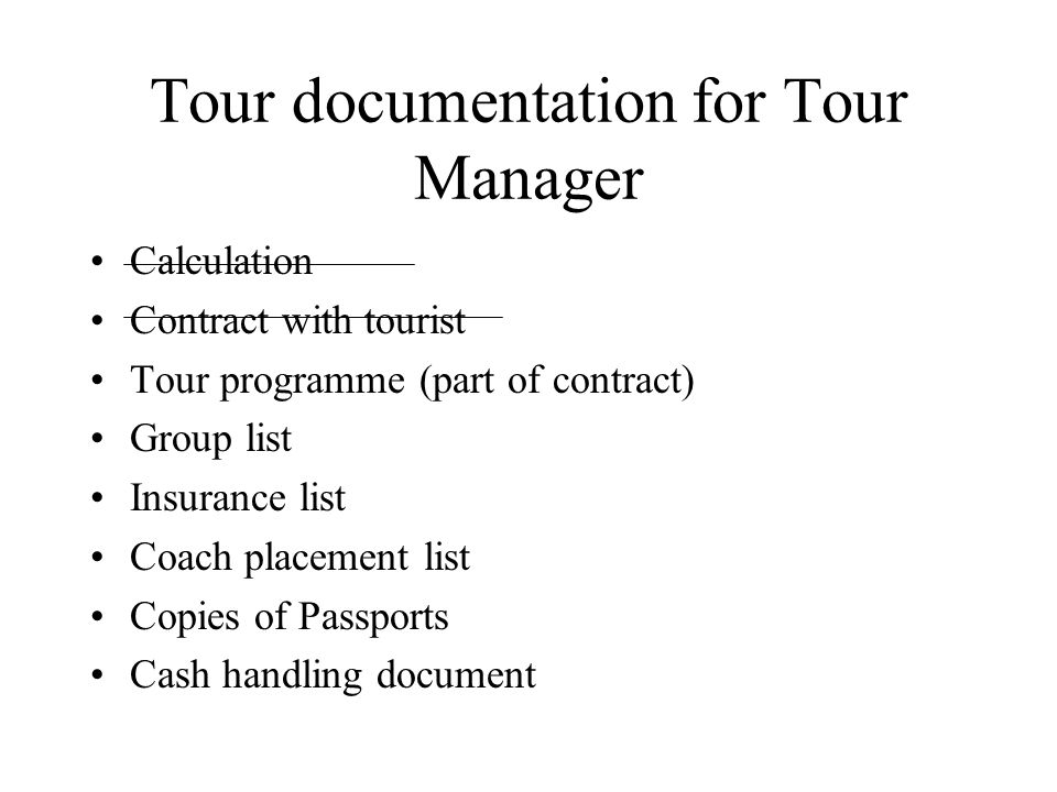 Tour documentation for Tour Manager Calculation Contract with tourist Tour programme (part of contract) Group list Insurance list Coach placement list
