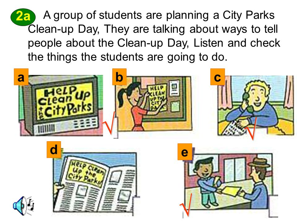 A group of students are planning a City Parks Clean-up Day, They are talking about ways to tell people about the Clean-up Day, Listen and check the things the students are going to do.