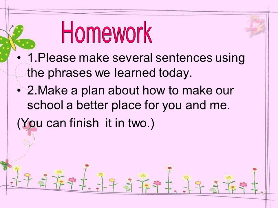 1.Please make several sentences using the phrases we learned today.
