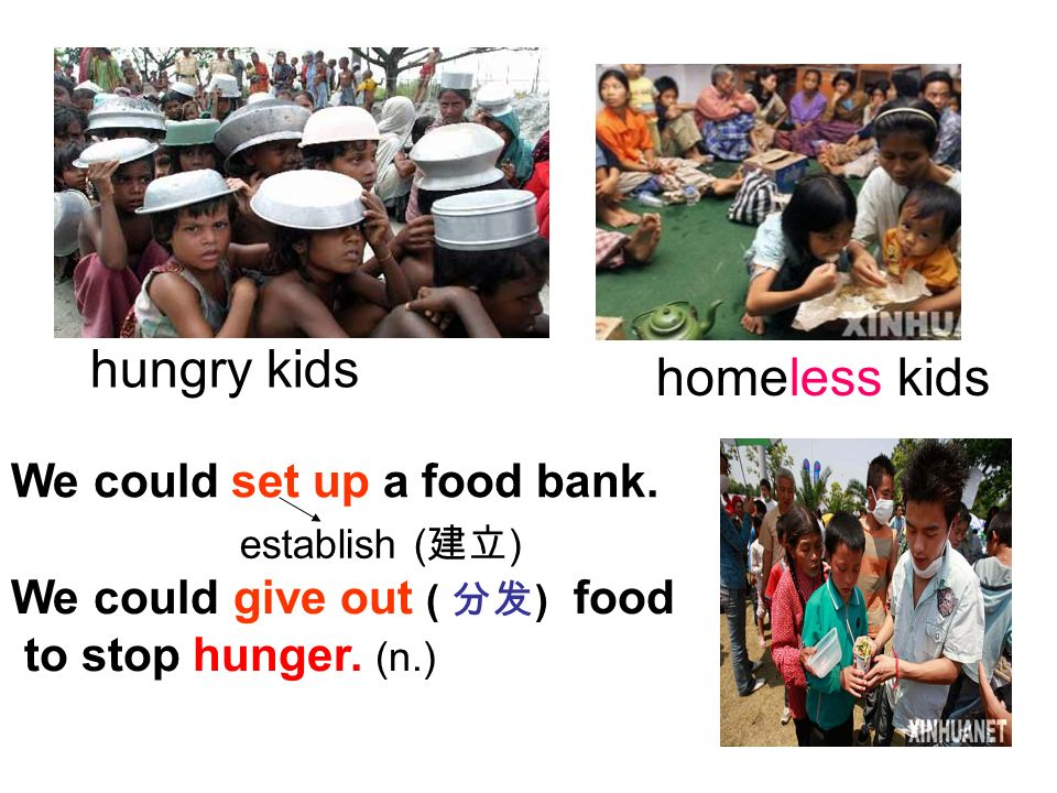 hungry kids homeless kids We could set up a food bank.