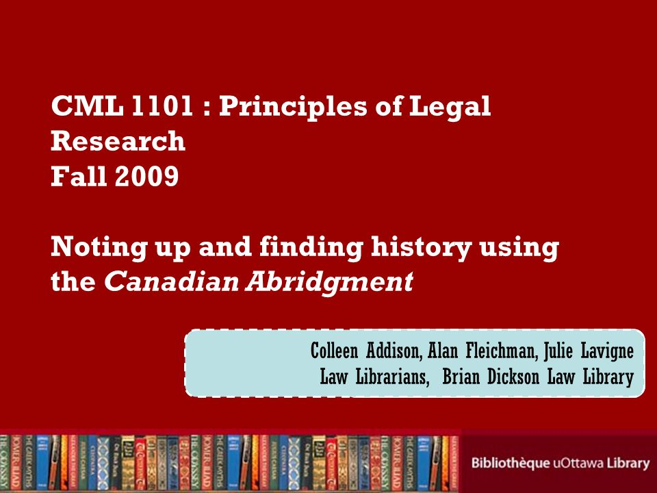 Cecilia Tellis, Law Librarian Brian Dickson Law Library CML 1101 : Principles of Legal Research Fall 2009 Noting up and finding history using the Cana