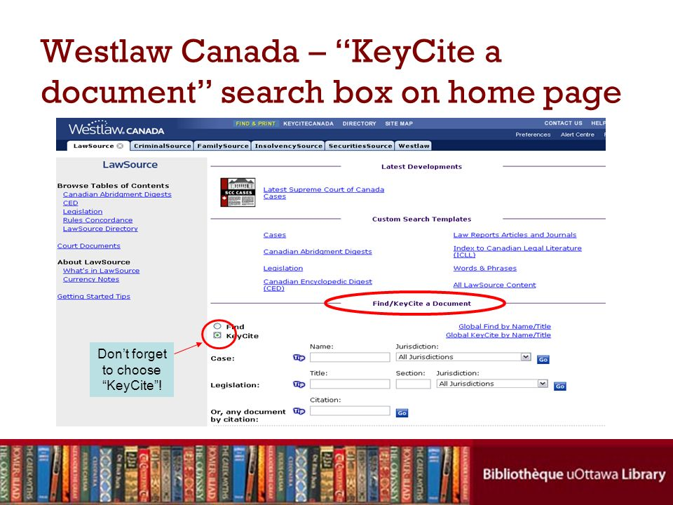 Westlaw Canada – KeyCite a document search box on home page Dont forget to choose KeyCite!