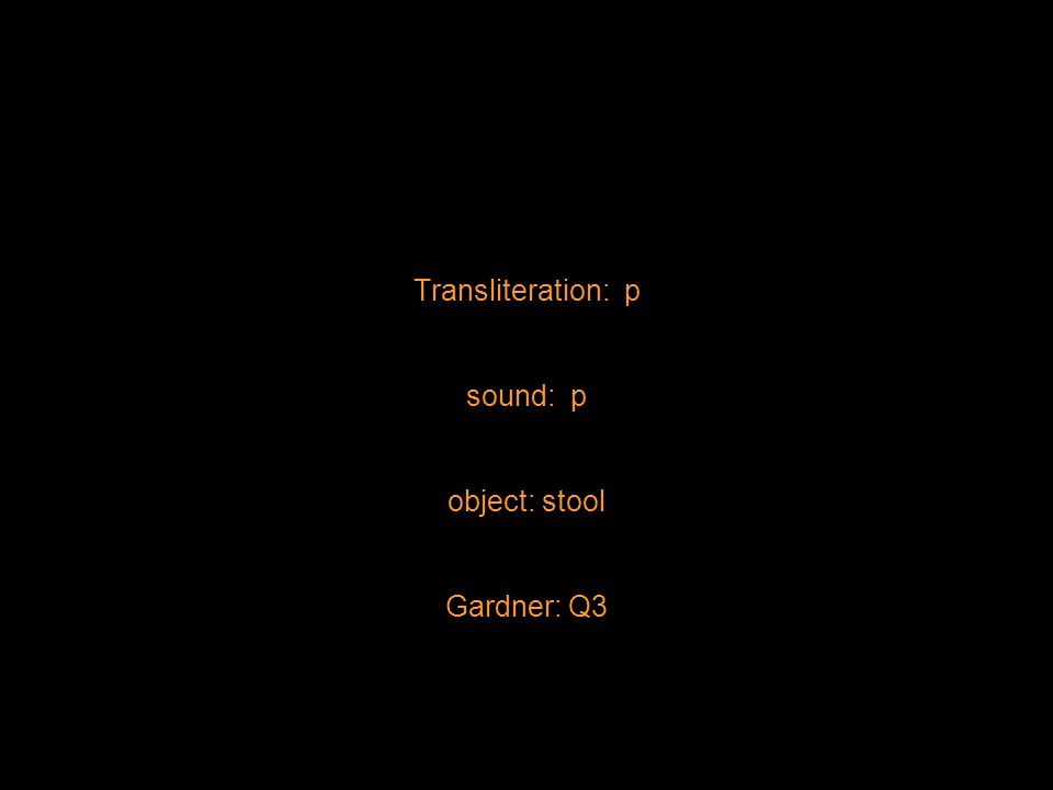 Transliteration: p sound: p object: stool Gardner: Q3