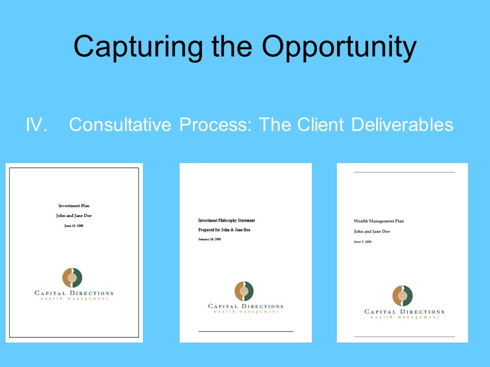 Capturing the Opportunity IV.Consultative Process: The Client Deliverables
