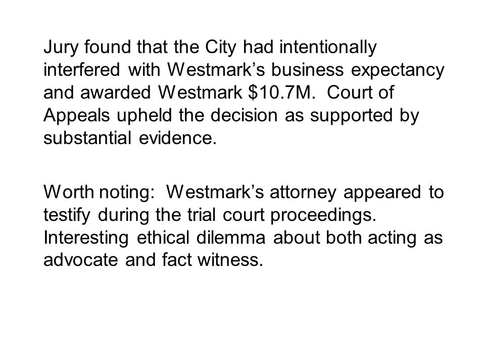 Jury found that the City had intentionally interfered with Westmarks business expectancy and awarded Westmark $10.7M.