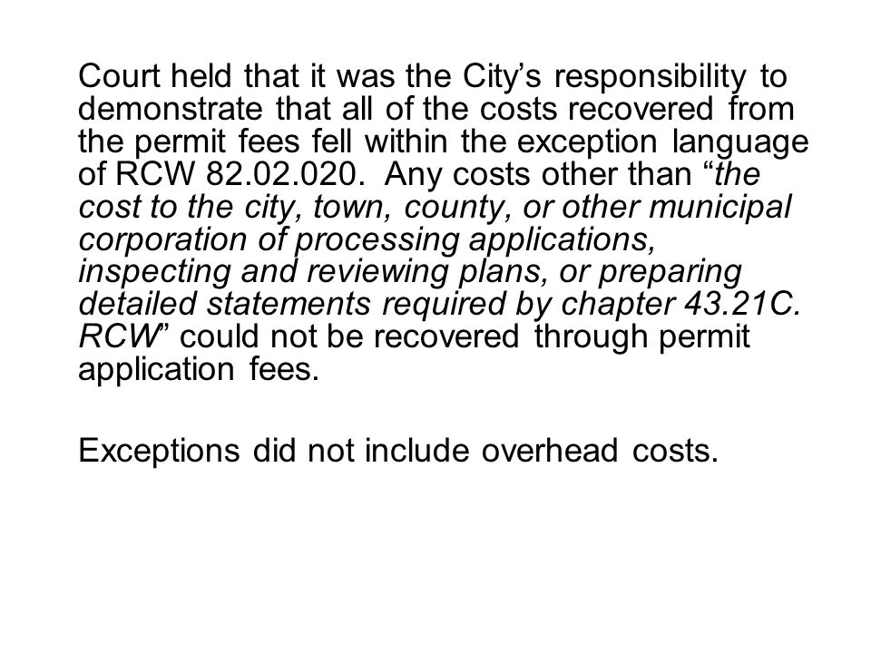 Court held that it was the Citys responsibility to demonstrate that all of the costs recovered from the permit fees fell within the exception language of RCW 82.02.020.