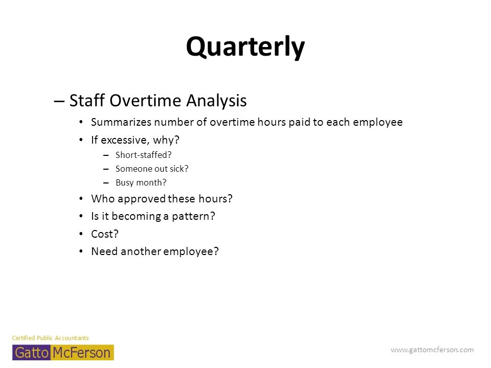 Quarterly – Staff Overtime Analysis Summarizes number of overtime hours paid to each employee If excessive, why? – Short-staffed? – Someone out sick?