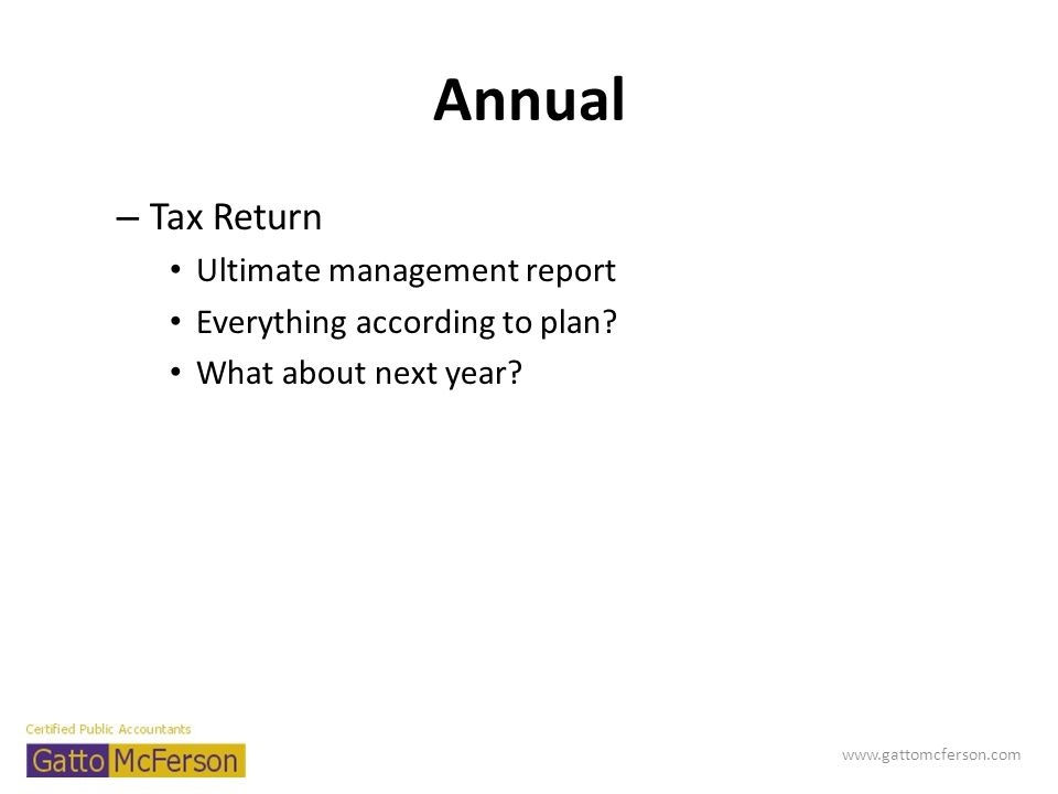 Annual – Tax Return Ultimate management report Everything according to plan? What about next year? www.gattomcferson.com