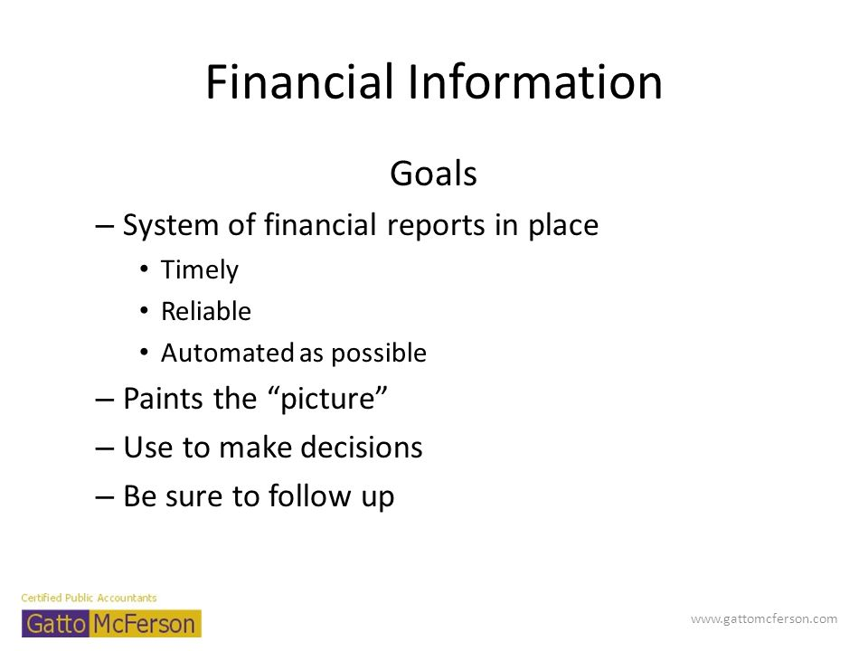Annual – Annual Financial Statements Profit and loss – comparable to prior year Profit and loss - comparable to budget Profit and loss – comparable to industry Balance Sheet Statement of Cash Flows www.gattomcferson.com