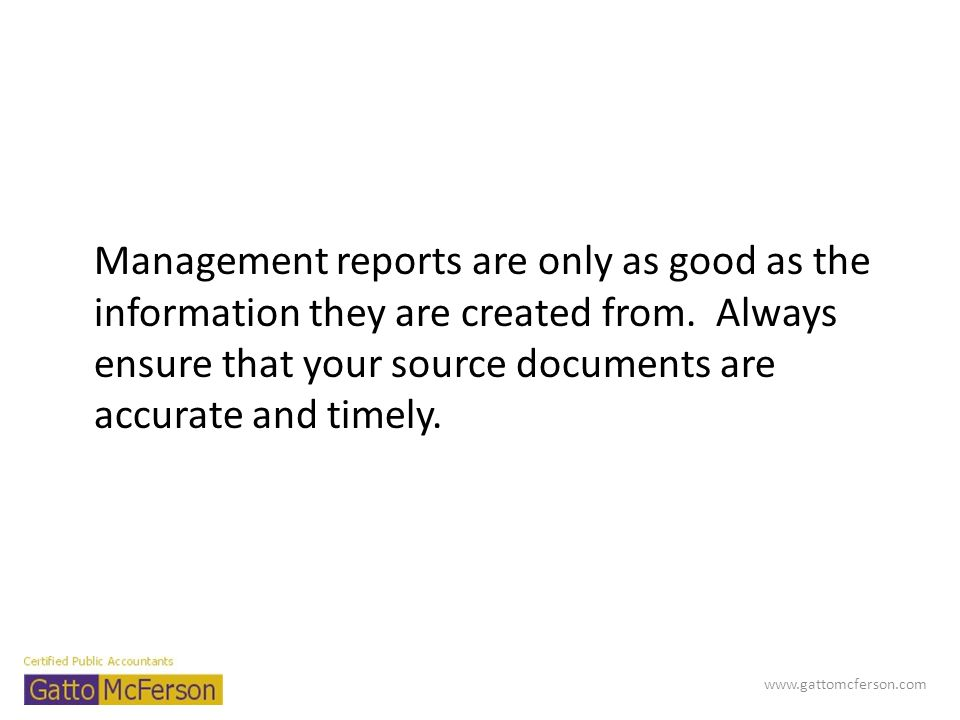 Source Documents/Data – Daily Totals – Accurate bank balance – Payroll registers – Doctor production reports – Monthly Production Reports by Service Area – Bills/Vendor Invoices/Disbursements/Checks Written www.gattomcferson.com