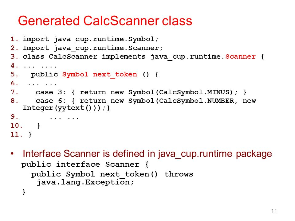 11 Generated CalcScanner class 1.import java_cup.runtime.Symbol; 2.Import java_cup.runtime.Scanner; 3.class CalcScanner implements java_cup.runtime.Sc