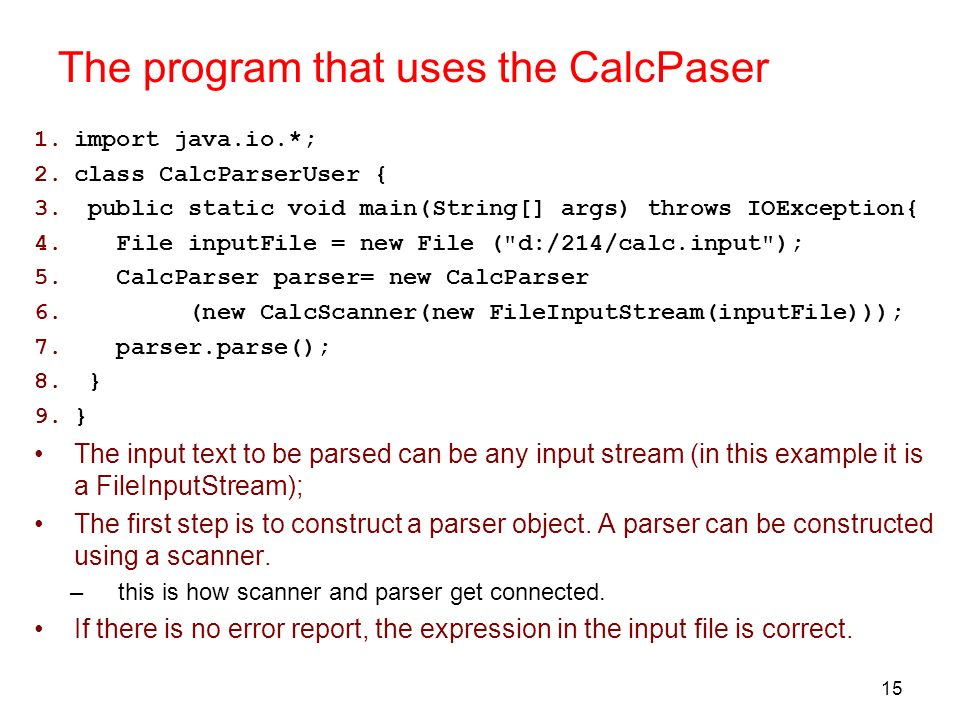 15 The program that uses the CalcPaser 1.import java.io.*; 2.class CalcParserUser { 3. public static void main(String[] args) throws IOException{ 4. F