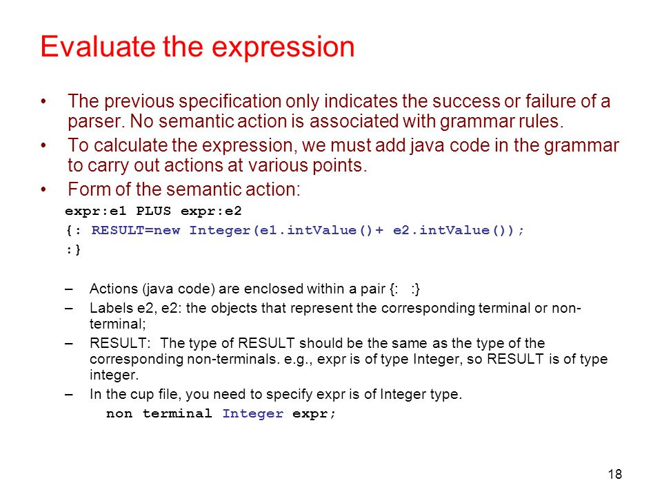 18 Evaluate the expression The previous specification only indicates the success or failure of a parser. No semantic action is associated with grammar