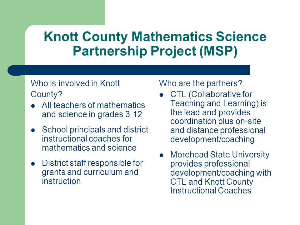 Knott County Mathematics Science Partnership Project (MSP) Who is involved in Knott County.