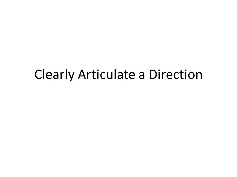 Clearly Articulate a Direction