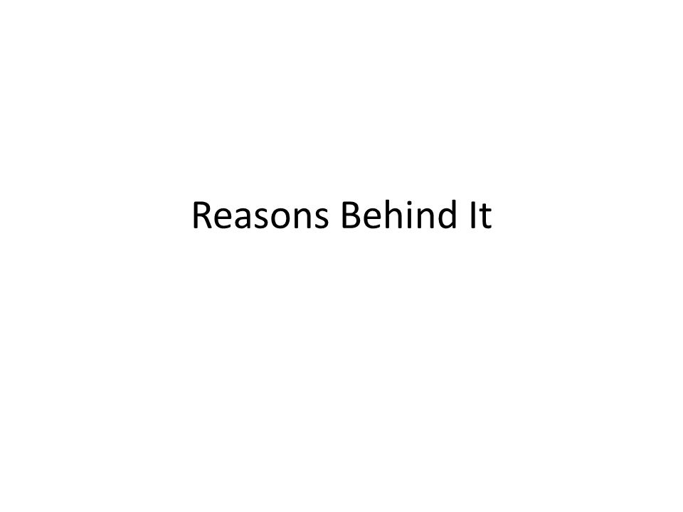 Reasons Behind It