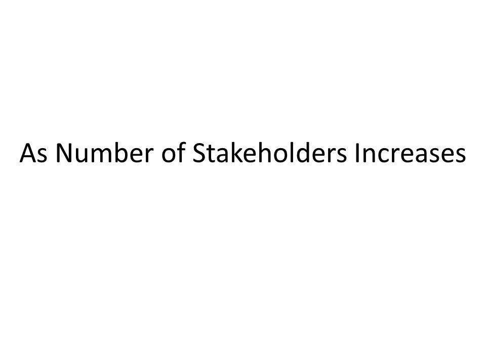 As Number of Stakeholders Increases